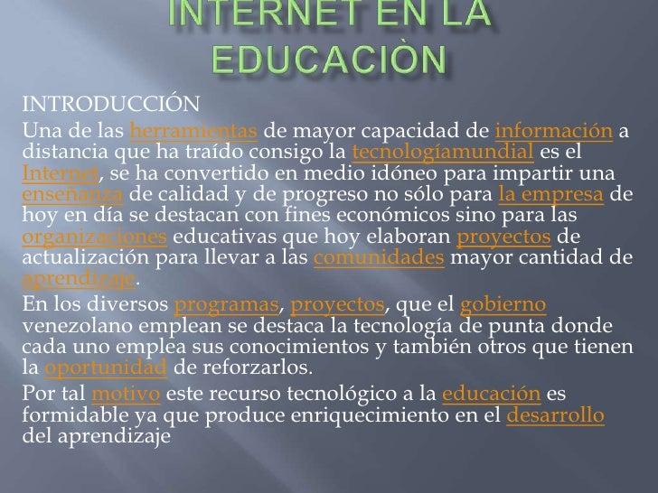 IMPORTANCIA   DEL INTERNET EN LA EDUCACIÒN<br />INTRODUCCIÓN<br />Una de las herramientas de mayor capacidad de informació...