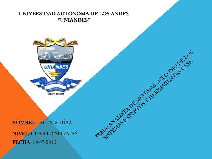 """UNIVERSIDAD AUTONOMA DE LOS ANDES              """"UNIANDES""""NOMBRE: ALEXIS DÍAZNIVEL: CUARTO SITEMASFECHA: 19-07-2012"""