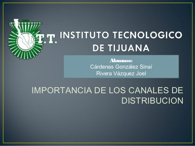 Alumnos:           Cárdenas González Sinaí             Rivera Vázquez JoelIMPORTANCIA DE LOS CANALES DE                 DI...