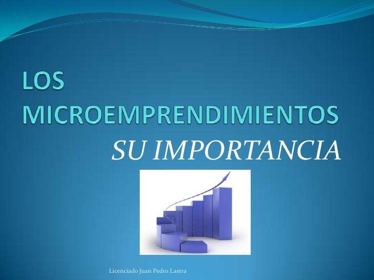 SU IMPORTANCIALicenciado Juan Pedro Lastra
