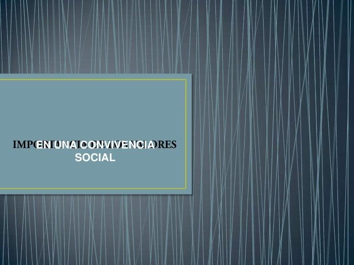 IMPORTANCIA DE LOS VALORES<br />EN UNA CONVIVENCIA  SOCIAL<br />