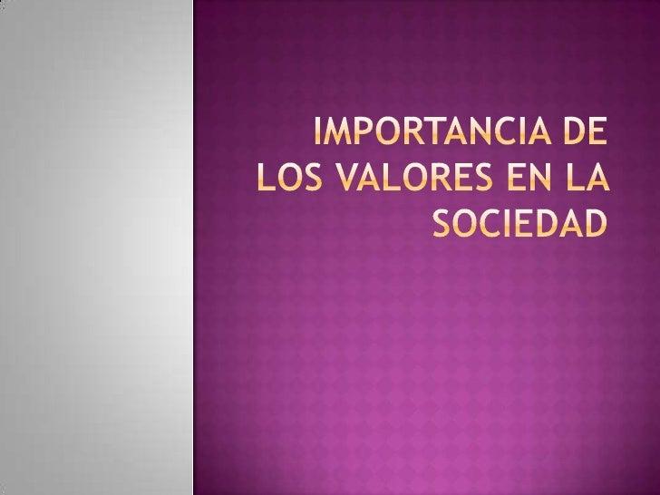 IMPORTANCIA DE LOS VALORES EN LA SOCIEDAD<br />