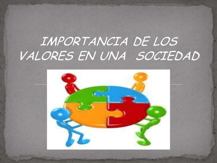  Siempre han existido asuntos más importantes que  otros para los seres humanos. Por ello, valoramos  personas, ideas, ac...
