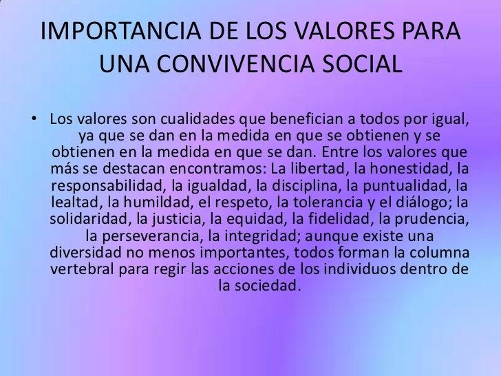 IMPORTANCIA DE LOS VALORES PARA UNA CONVIVENCIA SOCIAL<br />Los valores son cualidades que benefician a todos por igual, y...