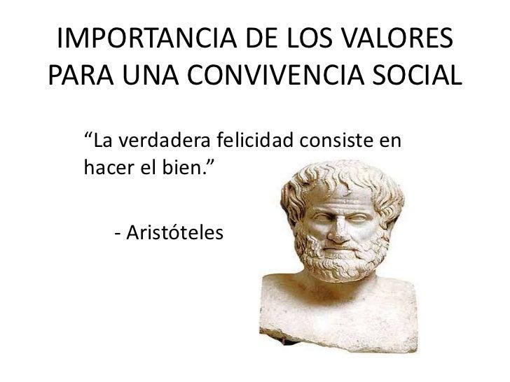 """IMPORTANCIA DE LOS VALORES PARA UNA CONVIVENCIA SOCIAL<br />""""La verdadera felicidad consiste en hacer el bien.""""<br />     ..."""