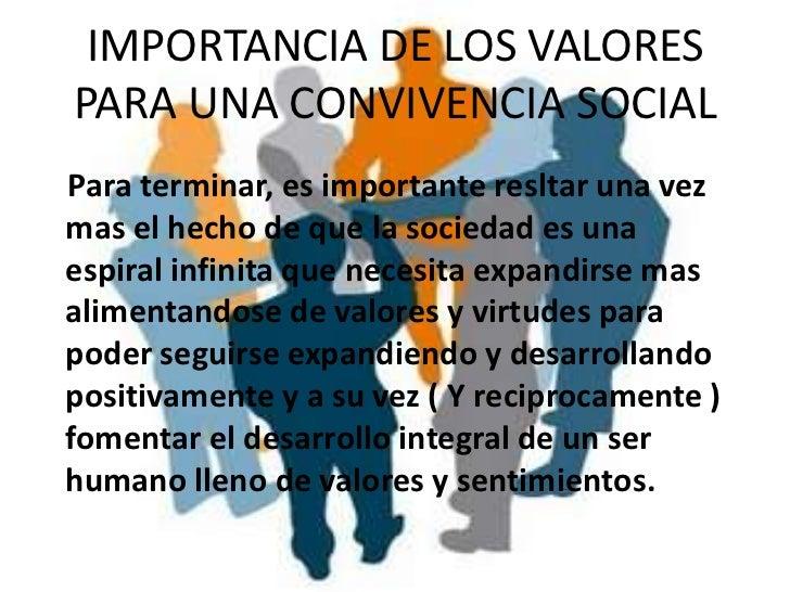 IMPORTANCIA DE LOS VALORES PARA UNA CONVIVENCIA SOCIAL<br />Para terminar, es importante resltar una vez mas el hecho de q...