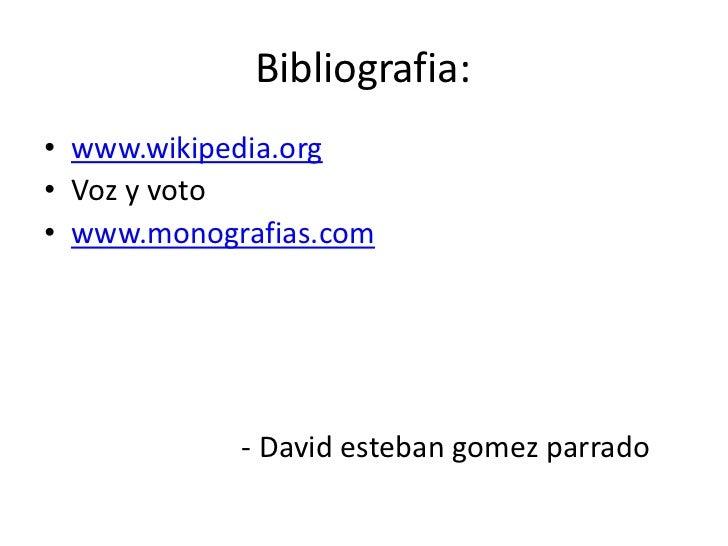 Bibliografia:<br />www.wikipedia.org<br />Voz y voto<br />www.monografias.com<br />                          - David este...