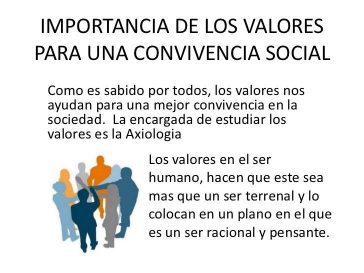 IMPORTANCIA DE LOS VALORES PARA UNA CONVIVENCIA SOCIAL<br />    Como es sabido por todos, los valores nos ayudan para una ...