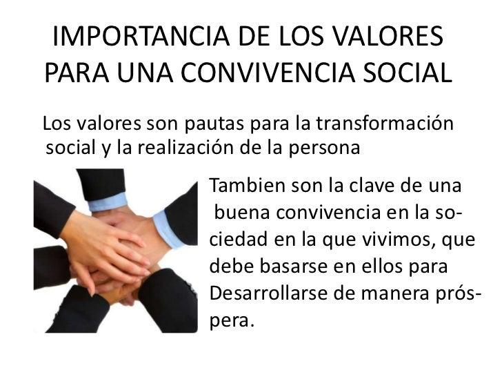 IMPORTANCIA DE LOS VALORES PARA UNA CONVIVENCIA SOCIAL<br />   Los valores son pautas para la transformación social y la r...