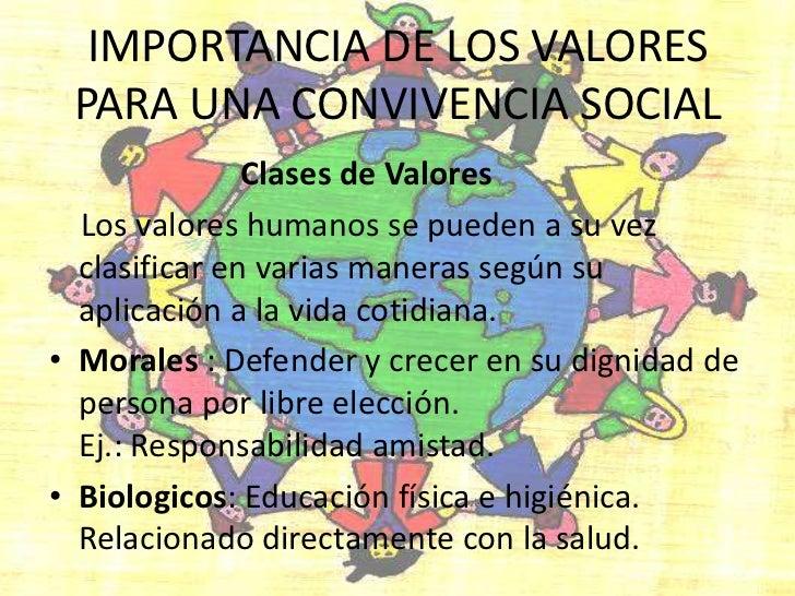 IMPORTANCIA DE LOS VALORES PARA UNA CONVIVENCIA SOCIAL<br />                        Clases de Valores<br />    Los valores...