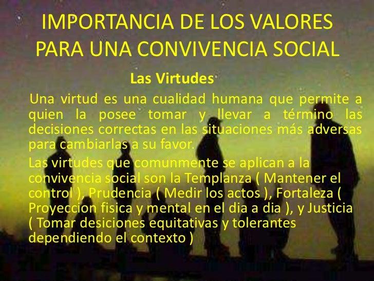 IMPORTANCIA DE LOS VALORES PARA UNA CONVIVENCIA SOCIAL<br />Las Virtudes<br />Una virtud es una cualidad humana que permit...