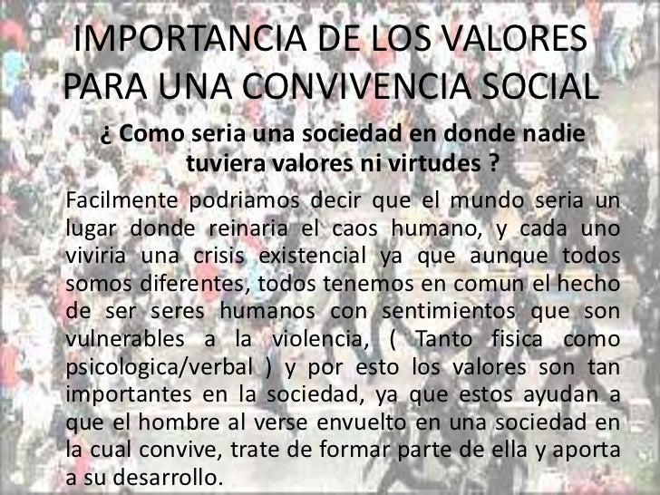 IMPORTANCIA DE LOS VALORES PARA UNA CONVIVENCIA SOCIAL<br />    ¿ Como seria una sociedad en donde nadie        tuviera va...