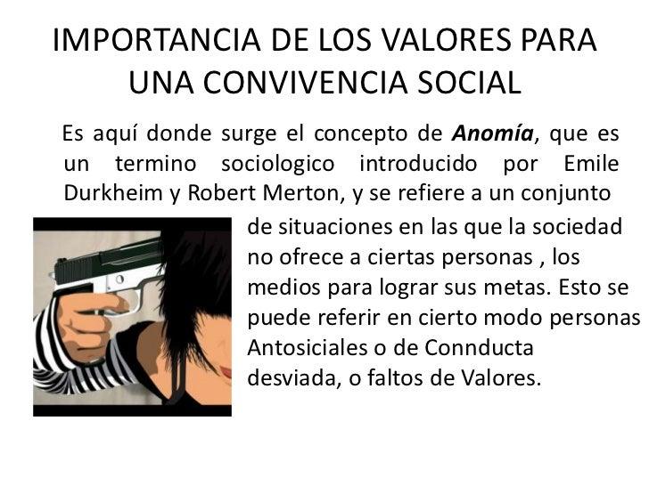 IMPORTANCIA DE LOS VALORES PARA UNA CONVIVENCIA SOCIAL<br />    Es aquí donde surge el concepto de Anomía, que es un termi...