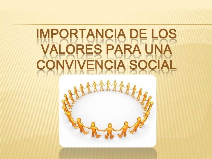 IMPORTANCIA DE LOS VALORES PARA UNACONVIVENCIA SOCIAL