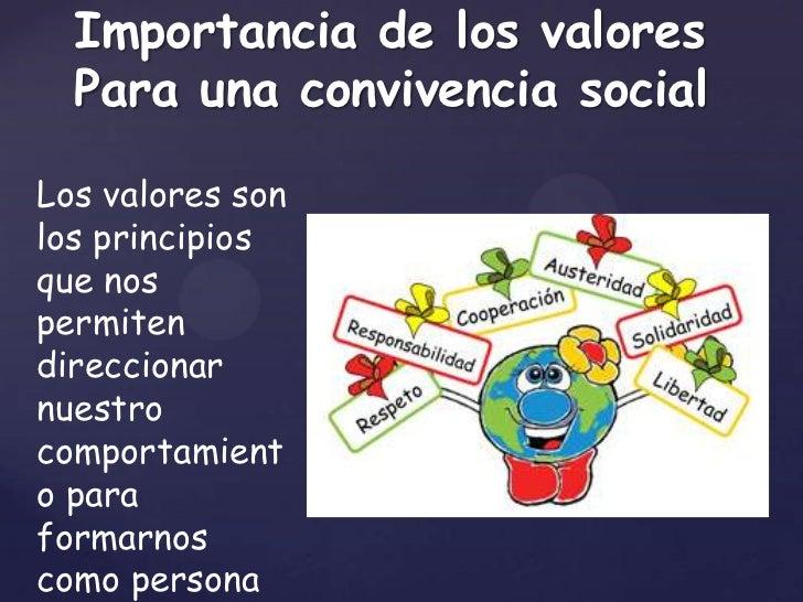 Importancia de los valores  Para una convivencia socialLos valores sonlos principiosque nospermitendireccionarnuestrocompo...