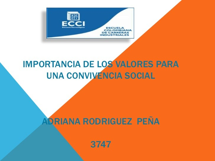 IMPORTANCIA DE LOS VALORES PARA    UNA CONVIVENCIA SOCIAL   ADRIANA RODRIGUEZ PEÑA             3747