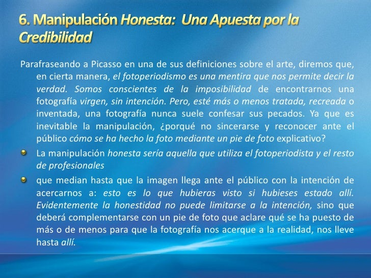Parafraseando a Picasso en una de sus definiciones sobre el arte, diremos que,    en cierta manera, el fotoperiodismo es u...