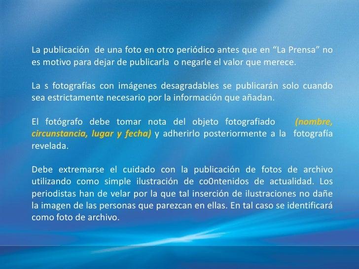 """La publicación de una foto en otro periódico antes que en """"La Prensa"""" noes motivo para dejar de publicarla o negarle el va..."""