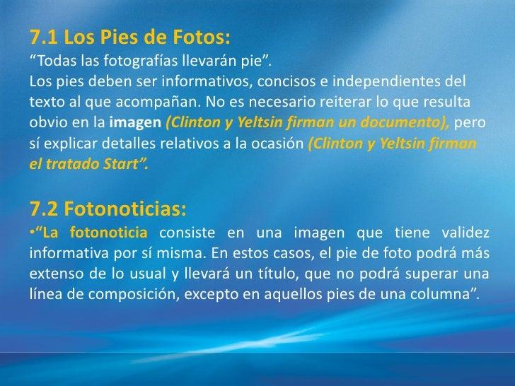 """7.1 Los Pies de Fotos:""""Todas las fotografí llevarán pie"""".                     asLos pies deben ser informativos, concisos ..."""