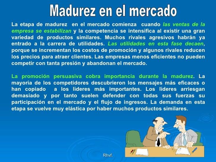 Rhvf. Madurez en el mercado La etapa de madurez  en el mercado comienza  cuando  las ventas de  la empresa se estabiliza n...