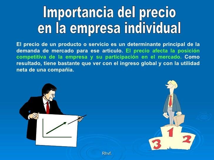 Rhvf. Importancia del precio en la empresa individual El precio de un producto o servicio es un determinante principal de ...