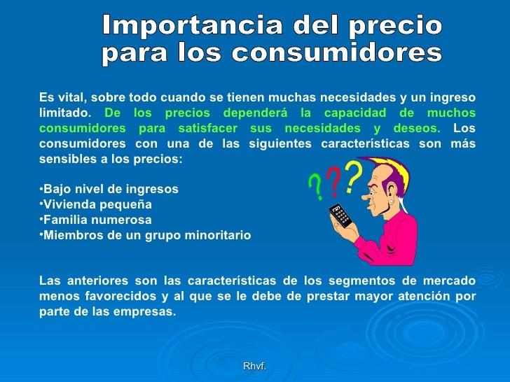 Rhvf. Importancia del precio para los consumidores <ul><li>Es vital, sobre todo cuando se tienen muchas necesidades y un i...
