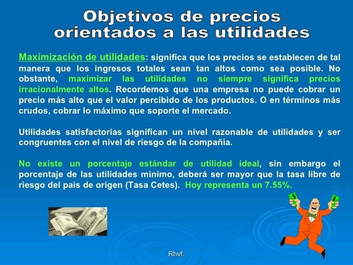 Rhvf. Objetivos de precios orientados a las utilidades Maximización de utilidades : significa que los precios se establece...