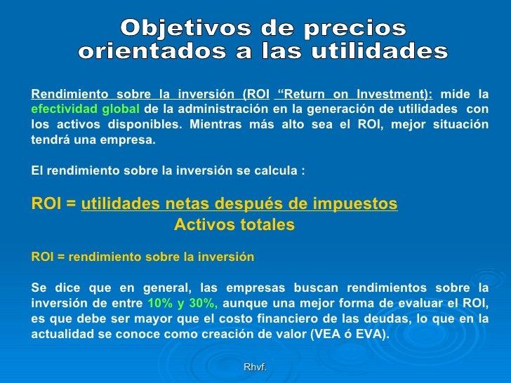 """Rhvf. Objetivos de precios orientados a las utilidades Rendimiento sobre la inversión (ROI  """"Return on Investment ):  mide..."""