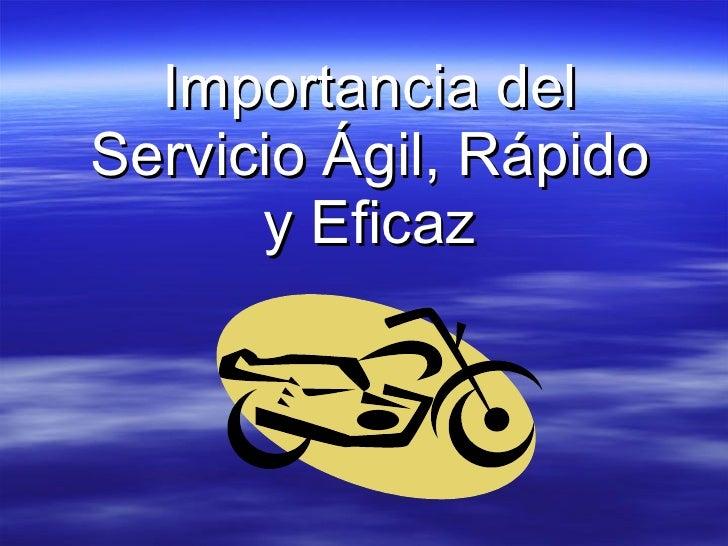 Importancia del Servicio Ágil, Rápido       y Eficaz