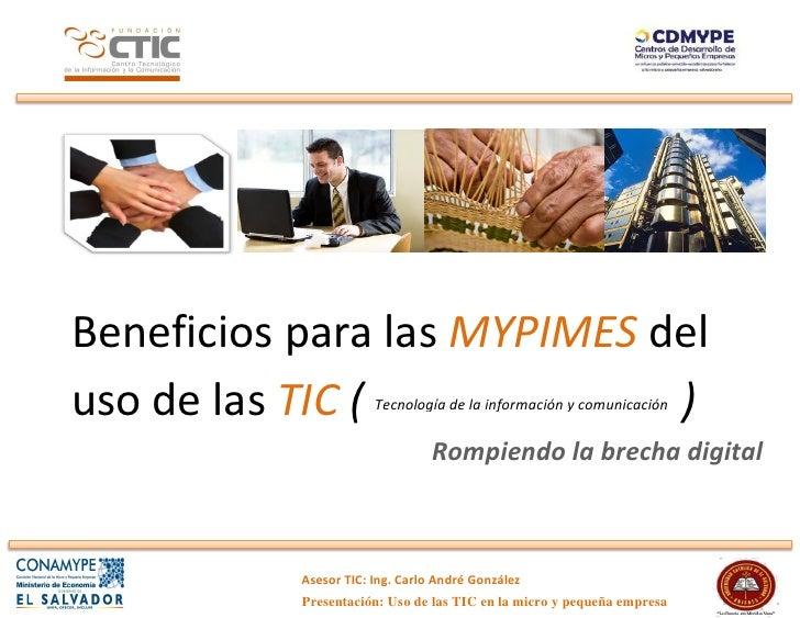 Beneficios para las MYPIMES deluso de las TIC (             )                       Tecnología de la información y comunic...