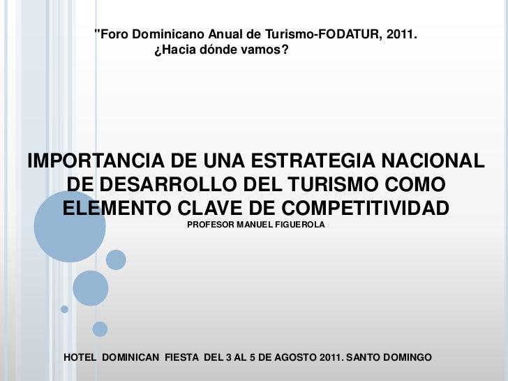 """""""Foro Dominicano Anual de Turismo-FODATUR, 2011.               ¿Hacia dónde vamos?IMPORTANCIA DE UNA ESTRATEGIA NACIONAL  ..."""