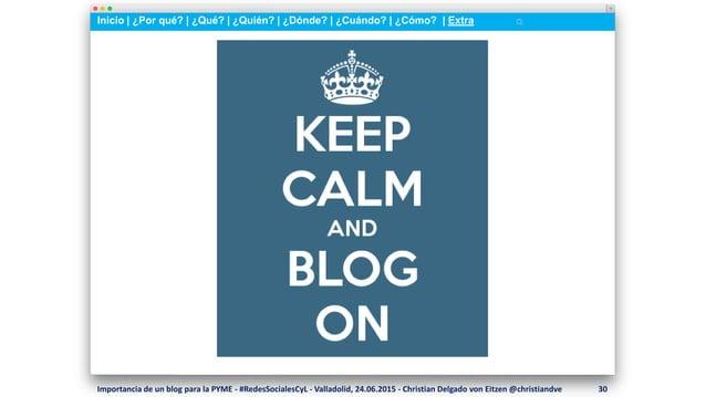 Inicio   ¿Por qué?   ¿Qué?   ¿Quién?   ¿Dónde?   ¿Cuándo?   ¿Cómo?   Extra Importancia de un blog para la PYME - #RedesSoc...
