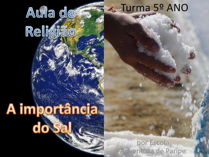 Turma 5º ANO<br />Aula de Religião<br />A importância do Sal<br />por Escola Adventista de Paripe<br />