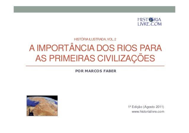 HISTÓRIAILUSTRADA,VOL.2 HISTÓRIAILUSTRADA,VOL.2 A IMPORTÂNCIA DOS RIOS PARA AS PRIMEIRAS CIVILIZAÇÕES POR MARCOS FABER 1ª ...