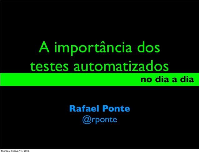 A importância dos                           testes automatizados                                               no dia a di...