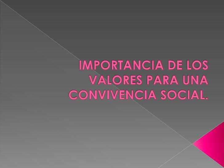 IMPORTANCIA DE LOS VALORES PARA UNA CONVIVENCIA SOCIAL.<br />