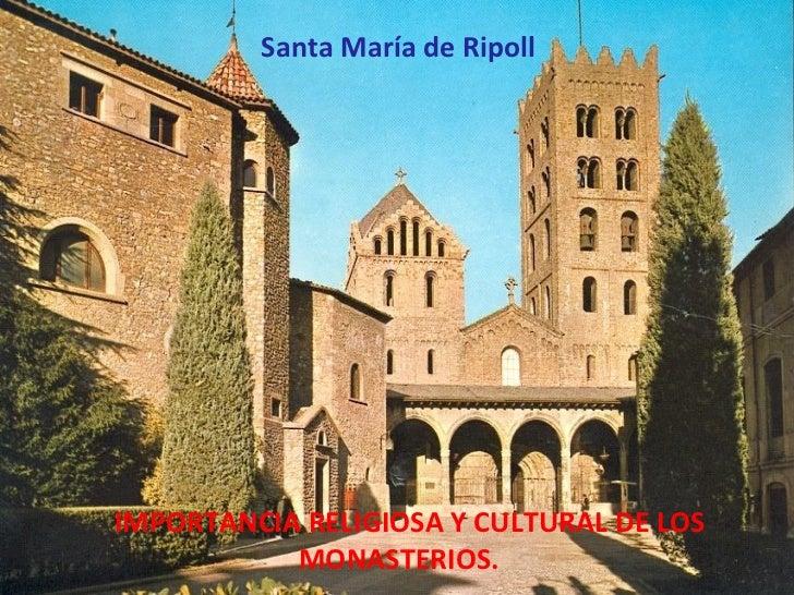 IMPORTANCIA RELIGIOSA Y CULTURAL DE LOS  MONASTERIOS. Santa María de Ripoll