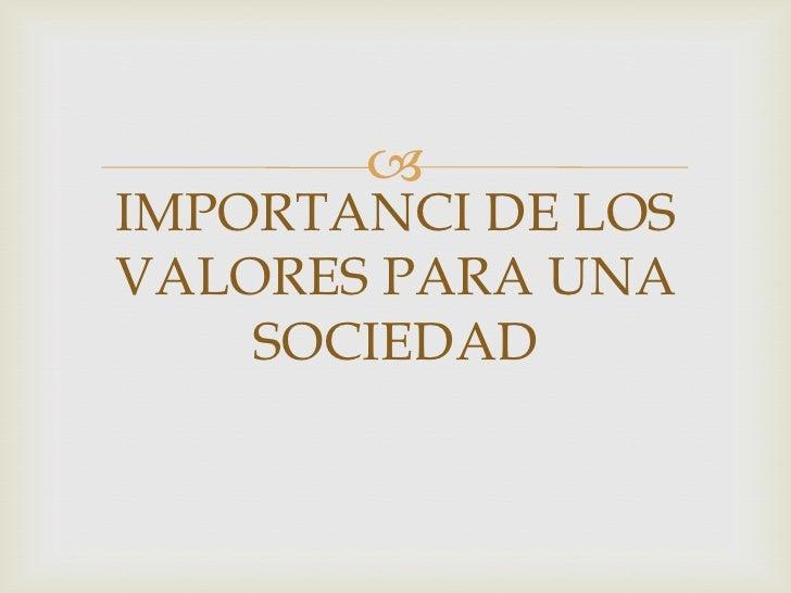 IMPORTANCI DE LOS VALORES PARA UNA SOCIEDAD<br />