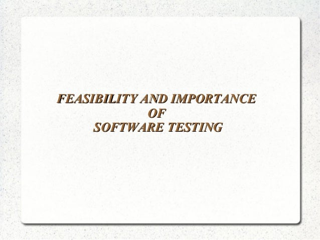 FEASIBILITY AND IMPORTANCE OF SOFTWARE TESTING