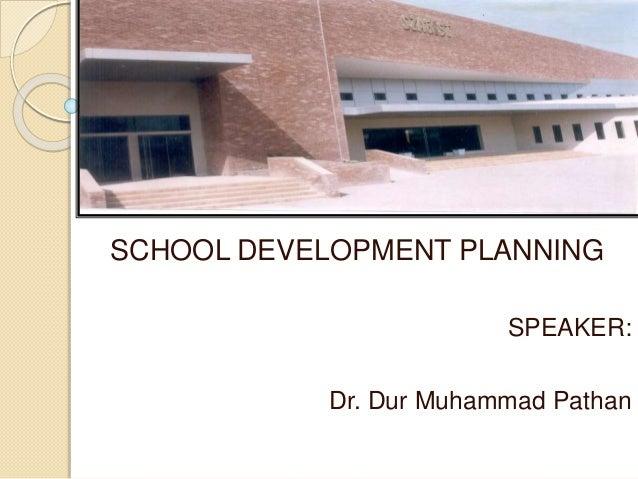 SCHOOL DEVELOPMENT PLANNING SPEAKER: Dr. Dur Muhammad Pathan
