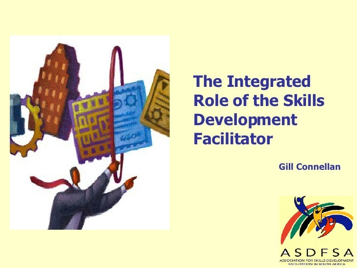 The Integrated Role of the Skills Development Facilitator Gill Connellan