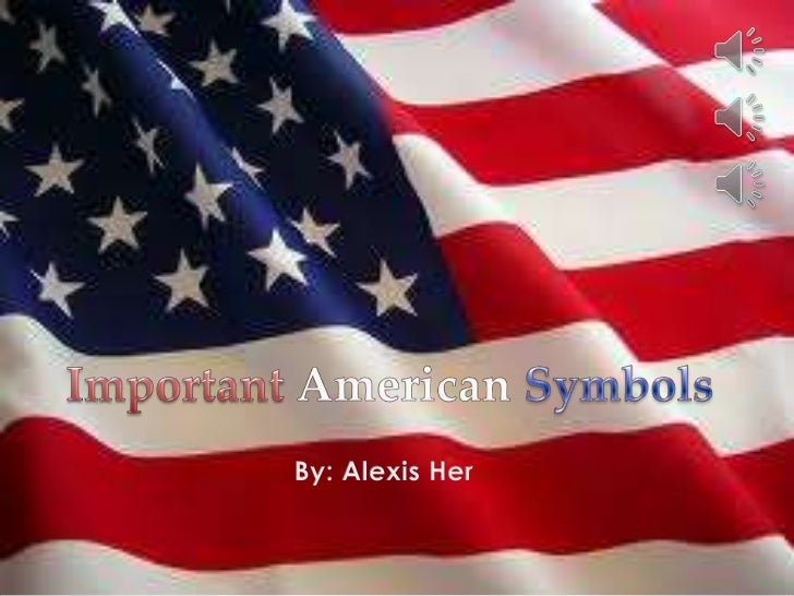 Important AmericanSymbols<br />By: Alexis Her<br />