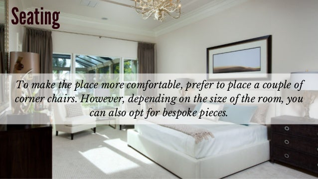 To make the place more comfortable, prefer to place a couple of corner chairs. However, depending on the size of the room,...
