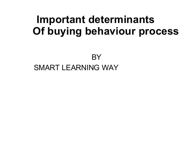 Important determinants  Of buying behaviour process  BY  SMART LEARNING WAY