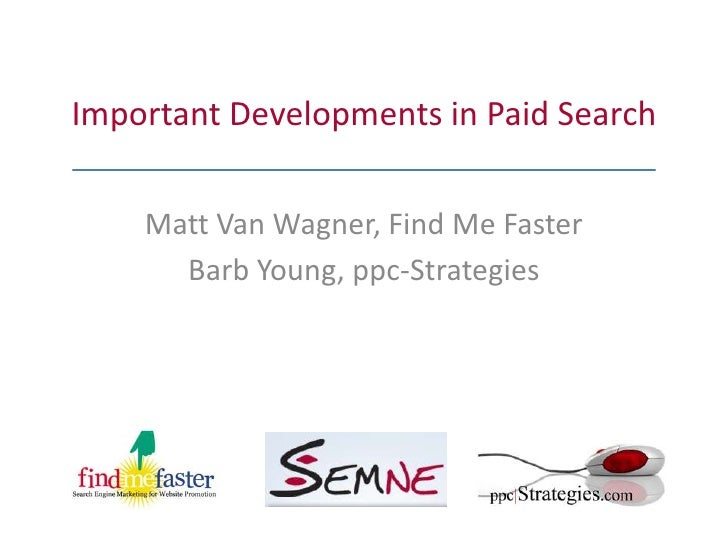 Important Developments in Paid Search<br />Matt Van Wagner, Find Me Faster<br />Barb Young, ppc-Strategies<br />
