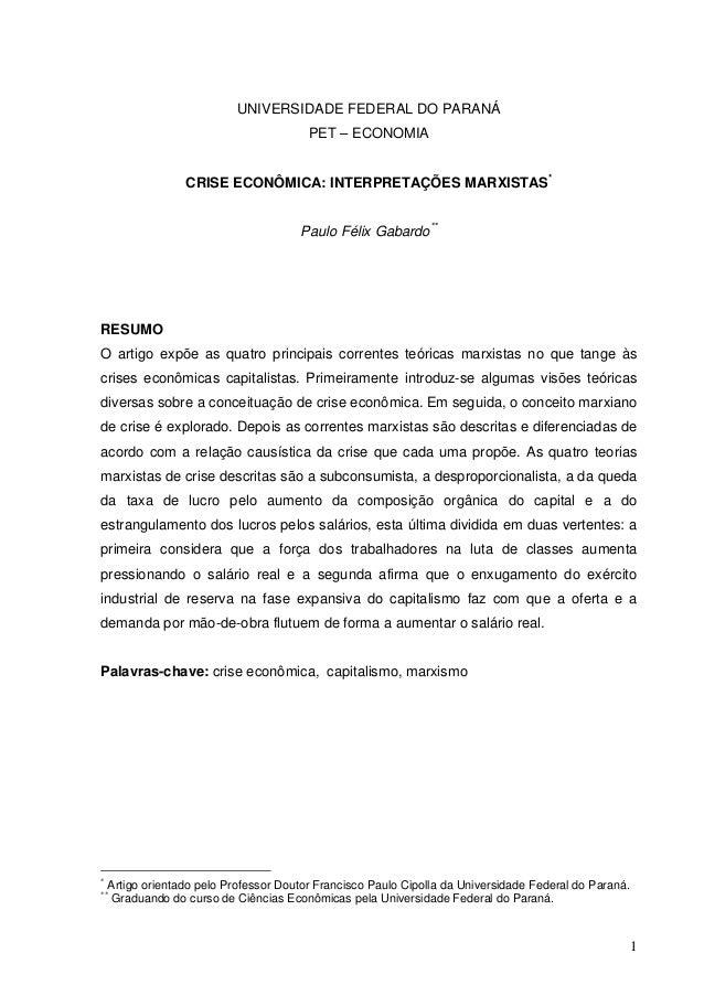 1 UNIVERSIDADE FEDERAL DO PARANÁ PET – ECONOMIA CRISE ECONÔMICA: INTERPRETAÇÕES MARXISTAS* Paulo Félix Gabardo** RESUMO O ...