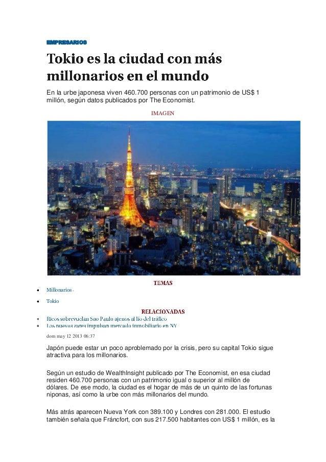 EMPRESARIOSEn la urbe japonesa viven 460.700 personas con un patrimonio de US$ 1millón, según datos publicados por The Eco...