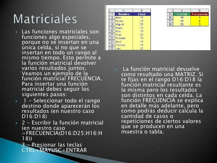 Las funciones matriciales son funciones algo especiales, porque no se insertan en una única celda, si no que se insertan e...