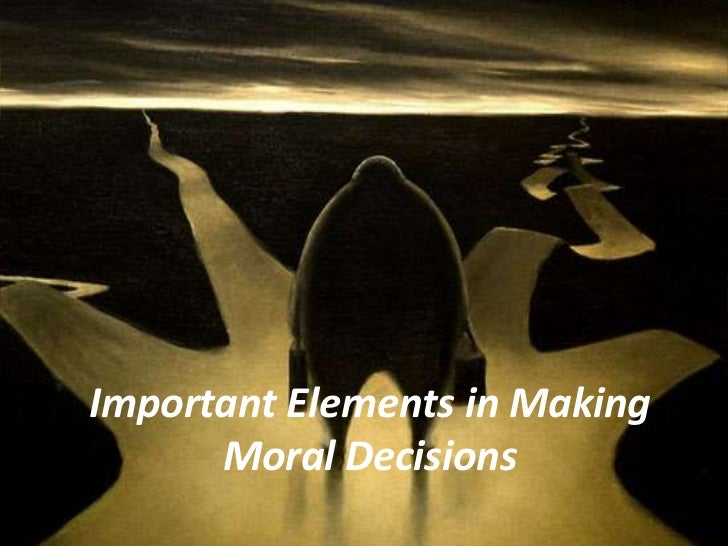 Important Elements in Making      Moral Decisions