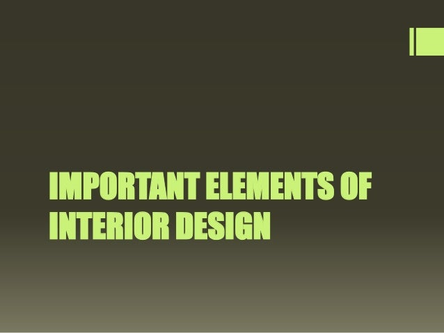 IMPORTANT ELEMENTS OF  INTERIOR DESIGN